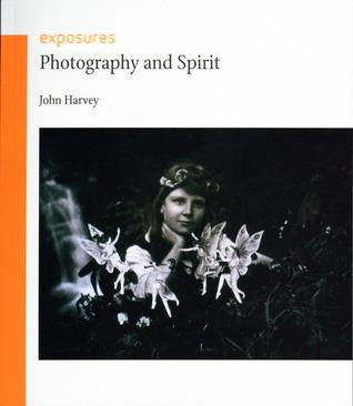 Photography and Spirit (Exposures) John    Harvey