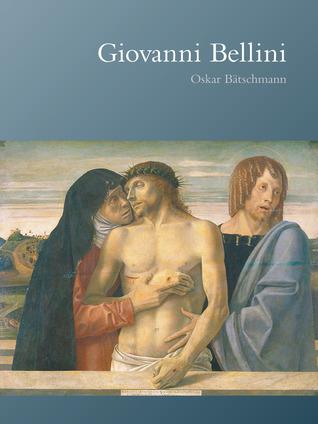 Giovanni Bellini  by  Oskar Bätschmann