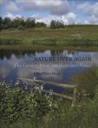 Nature Over Again: The Garden Art of Ian Hamilton Finlay  by  John Dixon Hunt