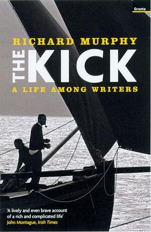 The Kick: A Life Among Writers Richard Murphy