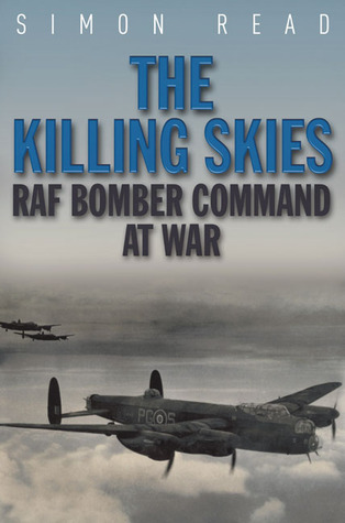 The Killing Skies: RAF Bomber Commando at War  by  Simon Read