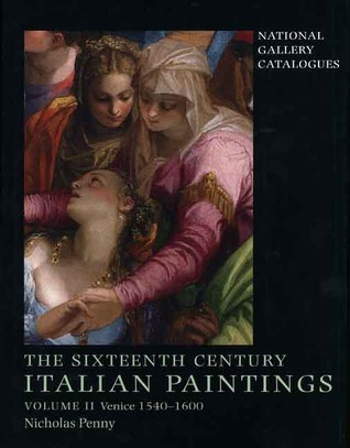 National Gallery Catalogues: The Sixteenth-Century Italian Paintings Volume II: Venice 1540-1600  by  Nicholas Penny