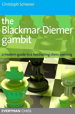 The Blackmar-Deimer Gambit: A modern guide to a fascinating chess opening Christoph Scheerer