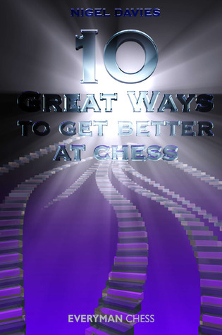 10 Great Ways to Get Better at Chess  by  Nigel Davies