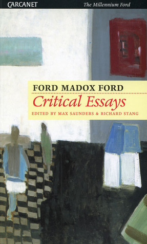 Critical Essays of Ford Madox Ford Ford Madox Ford