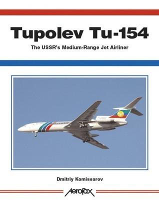 Tupolev Tu-154: The USSRs Medium-Range Jet Airliner  by  Dmitriy Komissarov