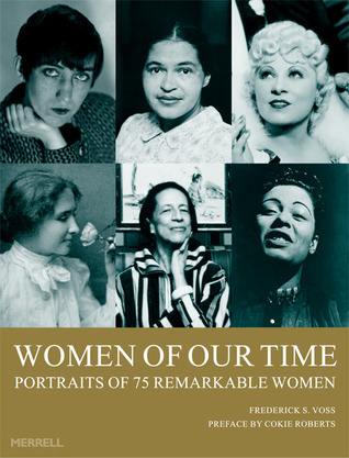 Women of Our Time: 75 Portraits of Remarkable Women  by  Frederick S. Voss