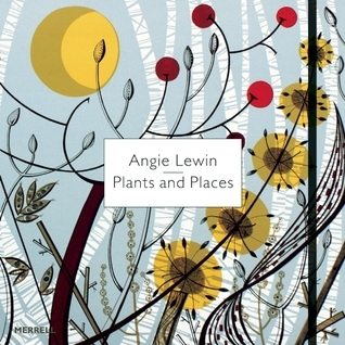 Angie Lewin: Plants and Places Leslie Geddes-Brown