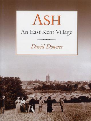 Ash: An East Kent Village David Downes