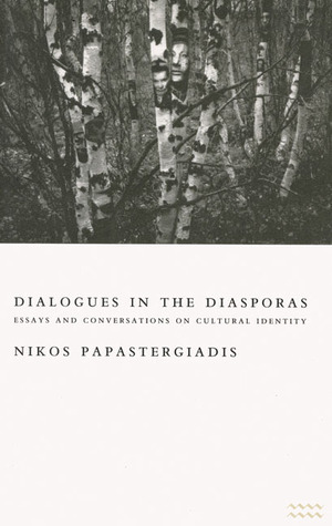 Dialogues in the Diasporas: Essays and Conversations on Cultural Identity Nikos Papastergiadis
