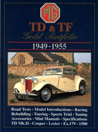 MG TD and TF Gold Portfolio, 1949-55 (Brooklands Road Test Books Series)  by  R.M. Clarke