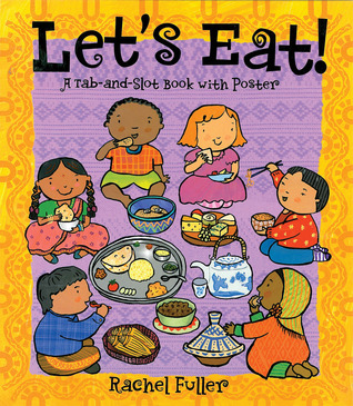Lets Eat!: A Tab-and-Slot Book with Poster  by  Sheri Safran