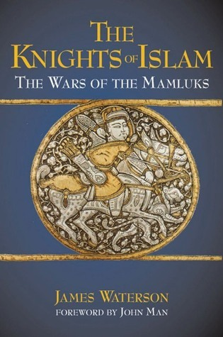 The Knights of Islam: The Wars of the Mamluks  by  James Waterson