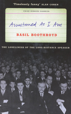 Accustomed as I Am: The Loneliness of the Long-Distance Speaker  by  Basil Boothroyd