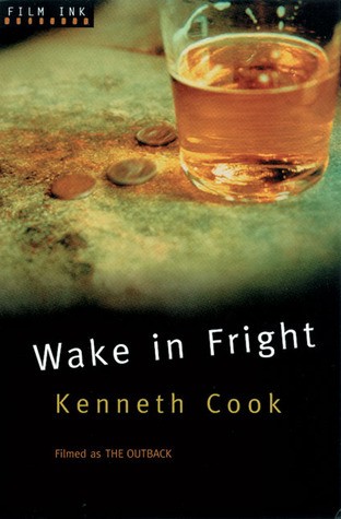 Wake in Fright: Filmed as The Outback Kenneth Cook