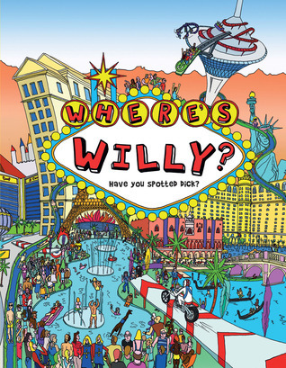 Wheres Willy: Have You Spotted Dick?  by  Dick Hunter