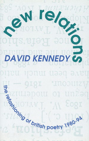 New Relations: The Refashioning of British Poetry 1980–94 David Kennedy