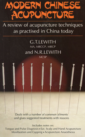 Modern Chinese Acupuncture: A Review of Acupuncture Techniques as Practiced in China Today George T. Lewith