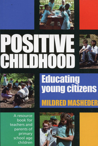 Positive Childhood: A Resource Book for Teachers and Parents of Young Children  by  Mildred Masheder