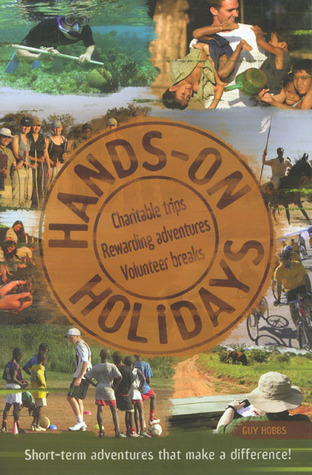 Hands On Holidays: Short Term Adventures that Make a Difference Guy Hobbs