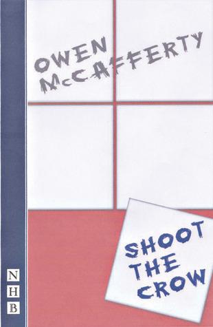 Shoot the Crow Owen McCafferty