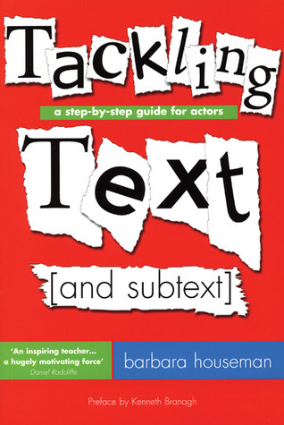 Tackling Text [and subtext]: A Step-by-Step Guide for Actors  by  Barbara Houseman