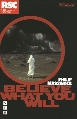 Believe What You Will Philip Massinger
