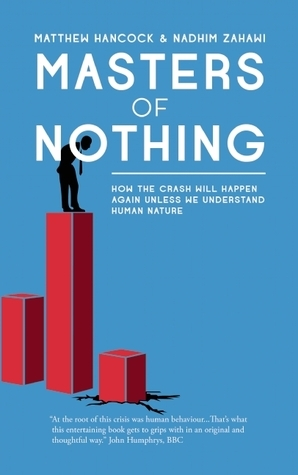 Masters of Nothing: How the Crash Will Happen Again Unless We Understand Human Nature Matthew Hancock