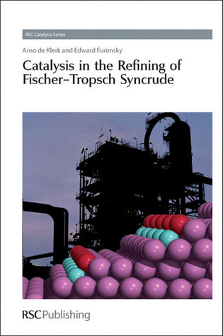 Catalysis in the Refining of Fischer-Tropsch Syncrude Arno de Klerk