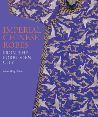 Imperial Chinese Robes: From the Forbidden City Ming Wilson