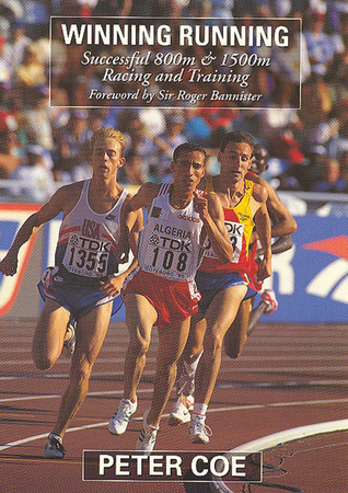 Winning Running: Successful 800m & 1500m Racing and Training  by  Peter Coe