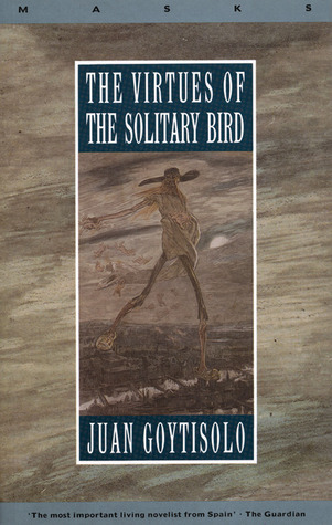 The Virtues of the Solitary Bird  by  Juan Goytisolo