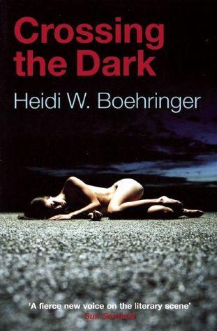 Crossing the Dark Heidi W. Boehringer