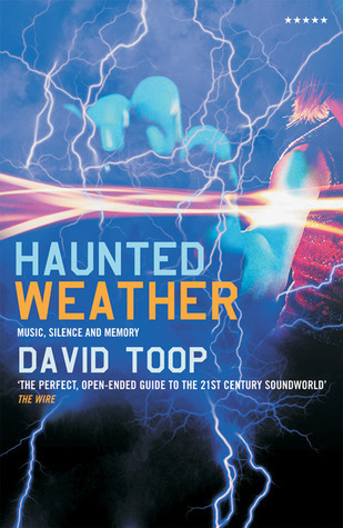 Haunted Weather: Music, Silence and Memory  by  David Toop