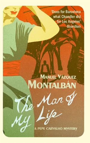 The Man of My Life: A Pepe Carvalho Mystery  by  Manuel Vázquez Montalbán
