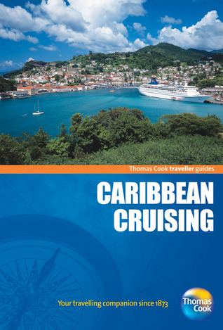 Traveller Guides Caribbean Cruising, 5th: Popular, compact guides for discovering the very best of country, regional and city destinations  by  Thomas Cook Publishing