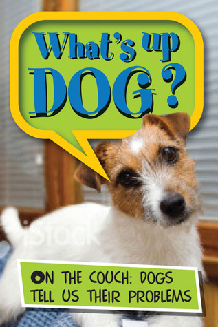 Whats Up Dog?: On the Couch: Dogs Tell Us their Problems  by  Quercus