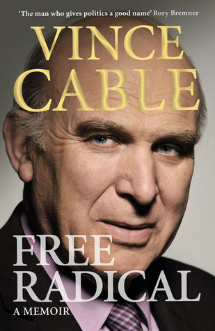 Free Radical: A Memoir  by  Vince Cable