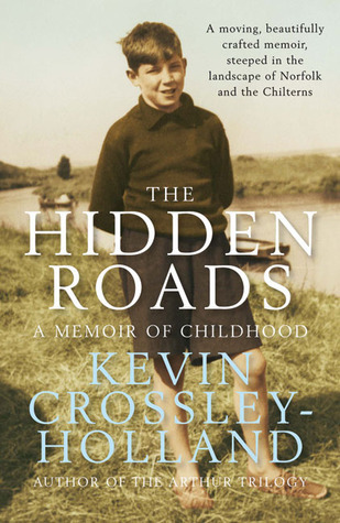 The Hidden Roads: A Memoir of Childhood Kevin Crossley-Holland