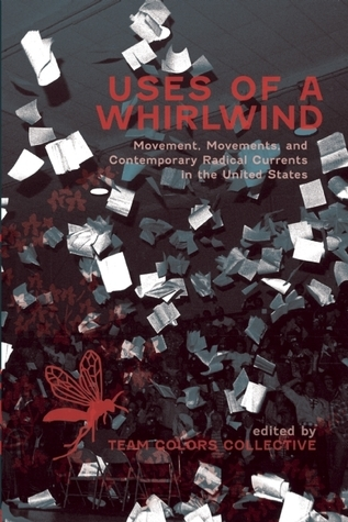 Uses of a Whirlwind: Movement, Movements, and Contemporary Radical Currents in the United States Craig Hughes