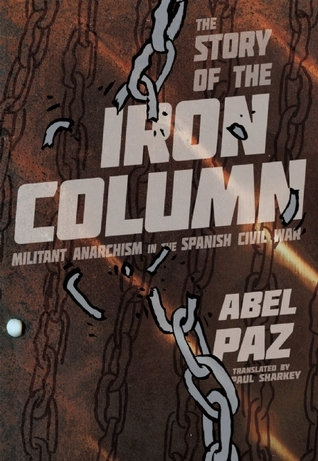 Story of the Iron Column: Militant Anarchism in the Spanish Civil War  by  Abel Paz