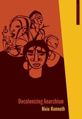 Decolonizing Anarchism: An Antiauthoritarian History of Indias Liberation Struggle  by  Maia Ramnath