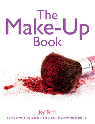 The Make-Up Book: Every Womans Guide to the Art of Applying Make-Up  by  Joy Terri
