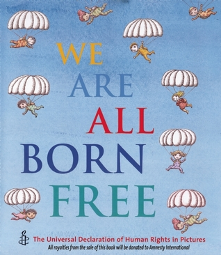 We Are All Born Free Mini Edition: The Universal Declaration of Human Rights in Pictures  by  Amnesty International