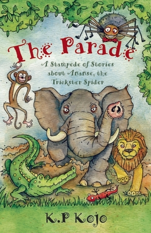 The Parade: A Stampede of Stories About Ananse, the Trickster Spider K. P. Kojo