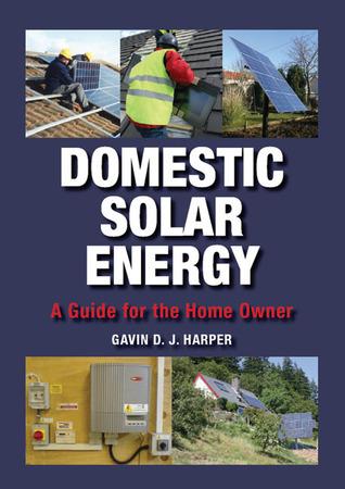 Domestic Solar Energy: A Guide for the Home Owner Gavin D.J. Harper