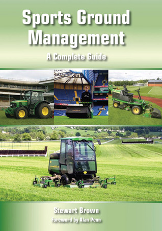 Sports Ground Management: A Complete Guide  by  Stewart Brown
