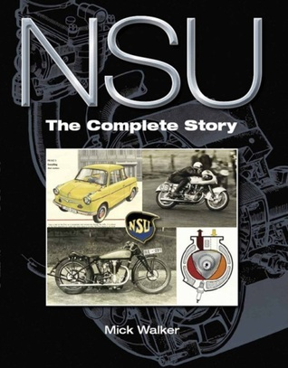 NSU: The Complete Story  by  Mick Walker