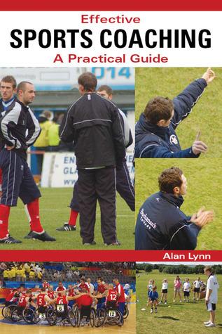 Effective Sports Coaching: A Practical Guide Alan Lynn