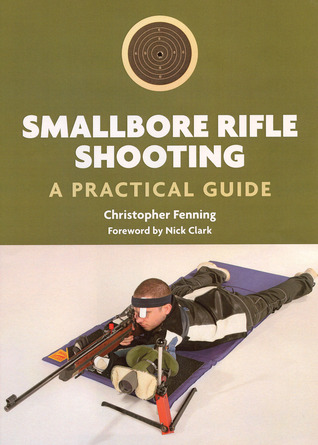 Smallbore Rifle Shooting: A Practical Guide  by  Christopher Fenning